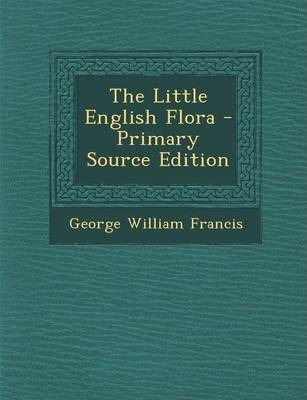 The Little English Flora - Primary Source Edition