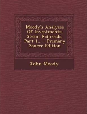Moody's Analyses of Investments  Steam Railroads, Part 1... - Primary Source Edition