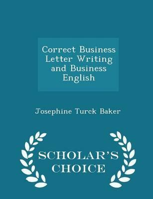 Correct Business Letter Writing and Business English - Scholar's Choice Edition