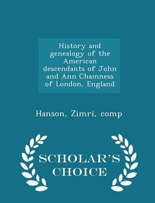 History and Genealogy of the American Descendants of John and Ann Chamness of London, England - Scholar's Choice Edition