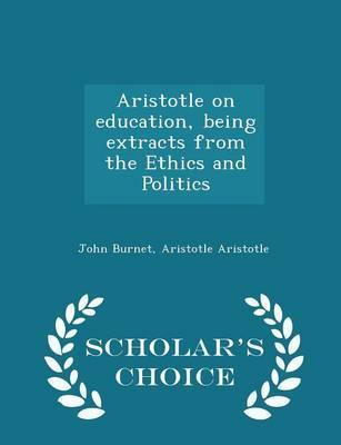 Aristotle on Education, Being Extracts from the Ethics and Politics - Scholar's Choice Edition