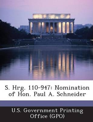 S. Hrg. 110-947  Nomination of Hon. Paul A. Schneider