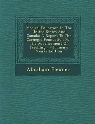 Medical Education in the United States and Canada: A Report to the Carnegie Foundation for the Advancement of Teaching...