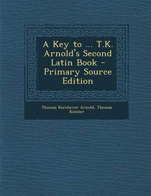 A Key to ... T.K. Arnold's Second Latin Book - Primary Source Edition