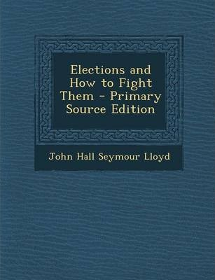 Elections and How to Fight Them - Primary Source Edition