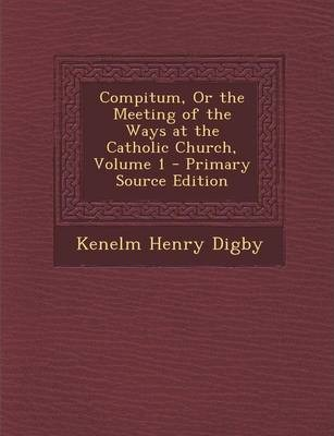 Compitum, or the Meeting of the Ways at the Catholic Church, Volume 1 - Primary Source Edition