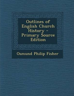 Outlines of English Church History - Primary Source Edition