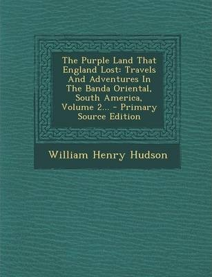 The Purple Land That England Lost William Henry Hudson 9781295192717