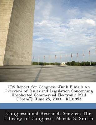 Crs Report for Congress  Junk E-mail An Overview of Issues and Legislation Concerning Unsolicited Commercial Electronic Mail (Spam) June 25,