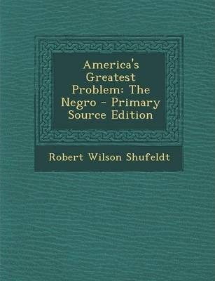 America's Greatest Problem : The Negro - Primary Source Edition