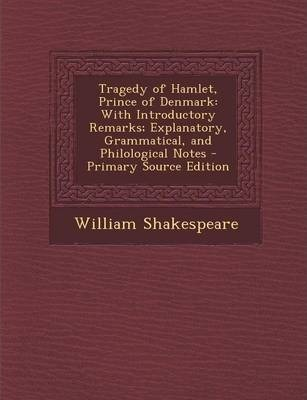 Tragedy of Hamlet, Prince of Denmark : With Introductory Remarks; Explanatory, Grammatical, and Philological Notes