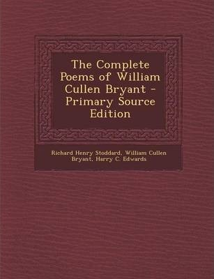 The Complete Poems of William Cullen Bryant - Primary Source Edition