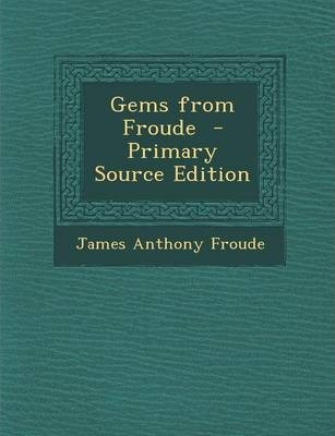 Gems from Froude - Primary Source Edition
