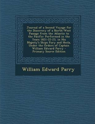 Journal of a Second Voyage for the Discovery of a North-West Passage from the Atlantic to the Pacific  Performed in the Years 1821-22-23, in His Majes