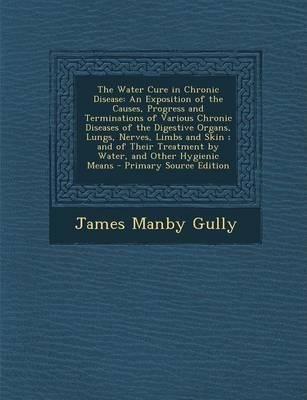 The Water Cure in Chronic Disease : James Manby Gully