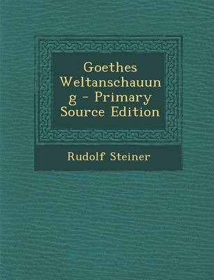 Goethes Weltanschauung - Primary Source Edition