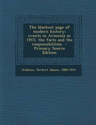 The Blackest Page of Modern History; Events in Armenia in 1915, the Facts and the Responsibilities - Primary Source Edition