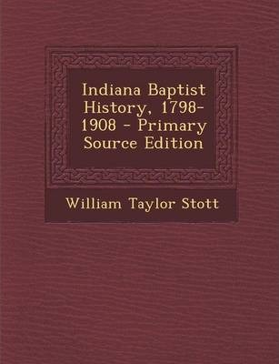 Indiana Baptist History, 1798-1908 - Primary Source Edition