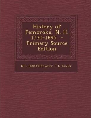 History of Pembroke, N. H. 1730-1895 - Primary Source Edition