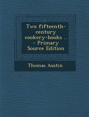 Two Fifteenth-Century Cookery-Books ..