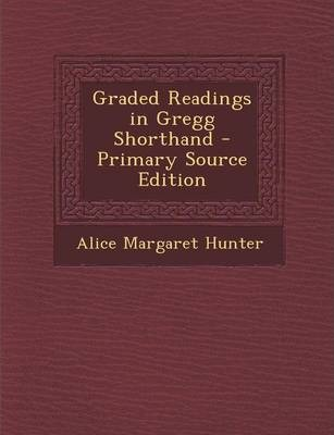 Graded Readings in Gregg Shorthand - Primary Source Edition