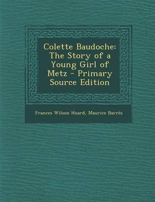 Colette Baudoche  The Story of a Young Girl of Metz - Primary Source Edition