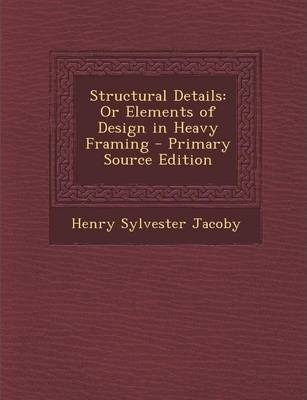Structural Details  Or Elements of Design in Heavy Framing - Primary Source Edition