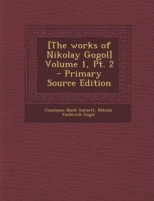 [The Works of Nikolay Gogol] Volume 1, PT. 2 - Primary Source Edition