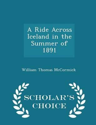 A Ride Across Iceland in the Summer of 1891 - Scholar's Choice Edition
