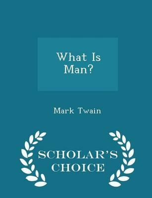 What Is Man? - Scholar's Choice Edition