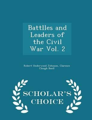 Battlles and Leaders of the Civil War Vol. 2 - Scholar's Choice Edition