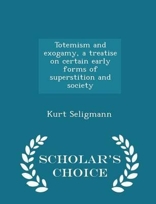 Totemism and Exogamy, a Treatise on Certain Early Forms of Superstition and Society - Scholar's Choice Edition