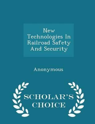 New Technologies in Railroad Safety and Security - Scholar's Choice Edition