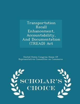 Transportation Recall Enhancement, Accountability, and Documentation (Tread) ACT - Scholar's Choice Edition