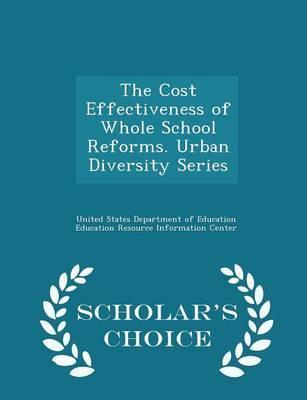 The Cost Effectiveness of Whole School Reforms. Urban Diversity Series - Scholar's Choice Edition