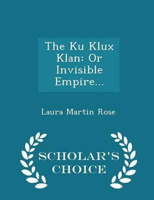 The Ku Klux Klan  Or Invisible Empire... - Scholar's Choice Edition