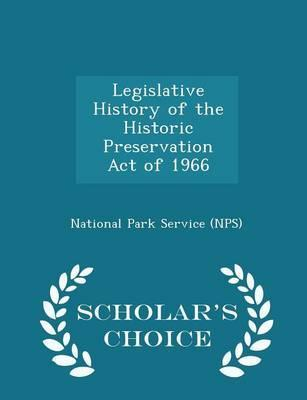 Legislative History of the Historic Preservation Act of 1966 - Scholar's Choice Edition