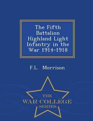 The Fifth Battalion Highland Light Infantry in the War 1914-1918 - War College Series