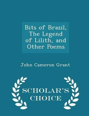 Bits of Brazil, the Legend of Lilith, and Other Poems - Scholar's Choice Edition