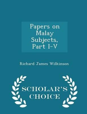 Papers on Malay Subjects, Part I-V - Scholar's Choice Edition