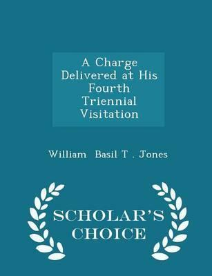 A Charge Delivered at His Fourth Triennial Visitation - Scholar's Choice Edition