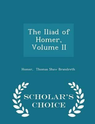 The Iliad of Homer, Volume II - Scholar's Choice Edition