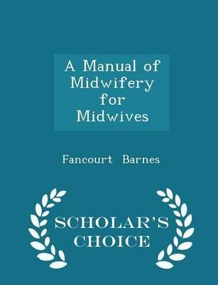 A Manual of Midwifery for Midwives - Scholar's Choice Edition