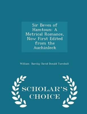 Sir Beves of Hamtoun  A Metrical Romance, Now First Edited from the Auchinleck - Scholar's Choice Edition