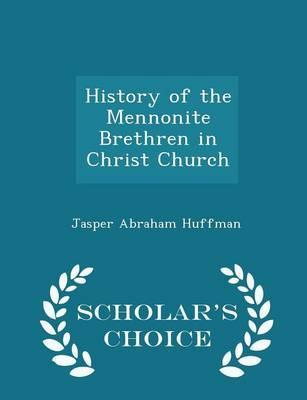 History of the Mennonite Brethren in Christ Church - Scholar's Choice Edition