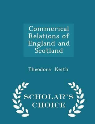 Commerical Relations of England and Scotland - Scholar's Choice Edition