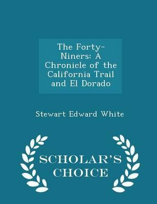 The Forty-Niners  A Chronicle of the California Trail and El Dorado - Scholar's Choice Edition
