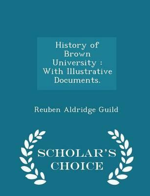 History of Brown University  With Illustrative Documents. - Scholar's Choice Edition