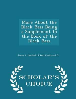 More about the Black Bass Being a Supplement to the Book of the Black Bass - Scholar's Choice Edition