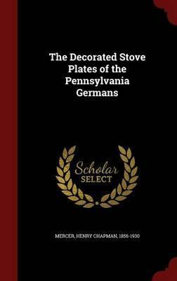 The Decorated Stove Plates of the Pennsylvania Germans